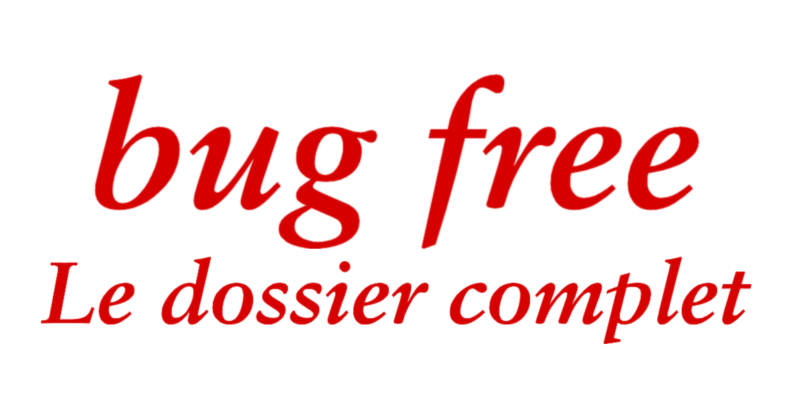 Bug Free : Le dossier complet
